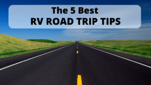 The 5 Best RV Road Trip Tips