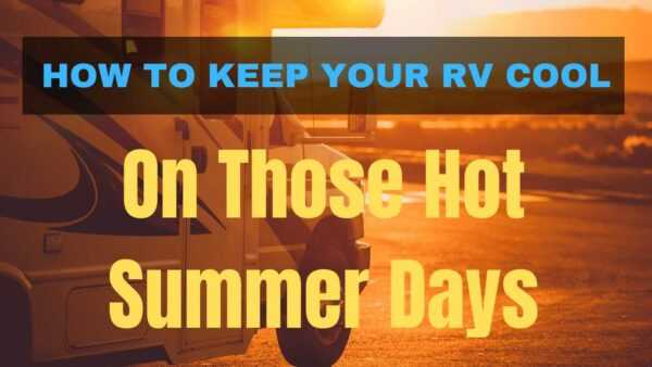 Video on how to stay cool in your RV during the summer heat