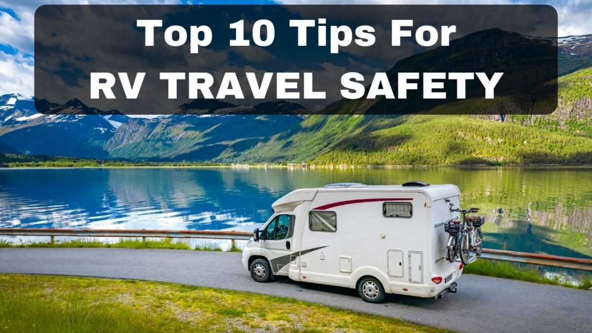 The Top 10 RV Travel Safety And RV Road Trip Tips