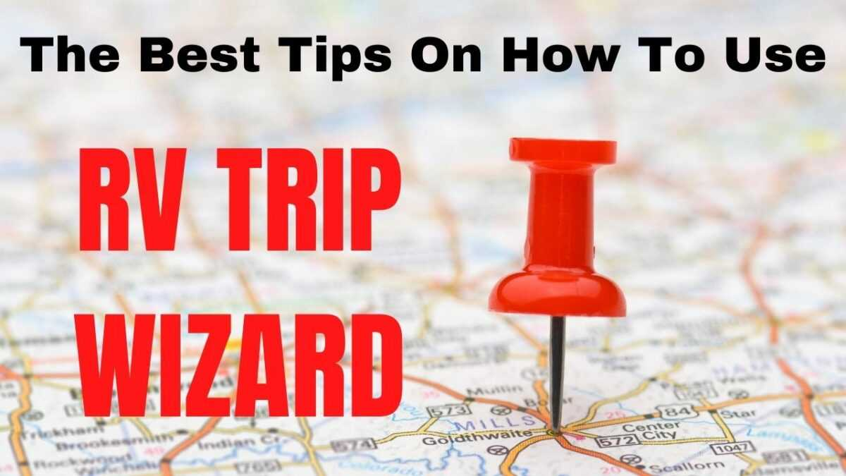How To Use RV Trip Wizard For Camping And Travel