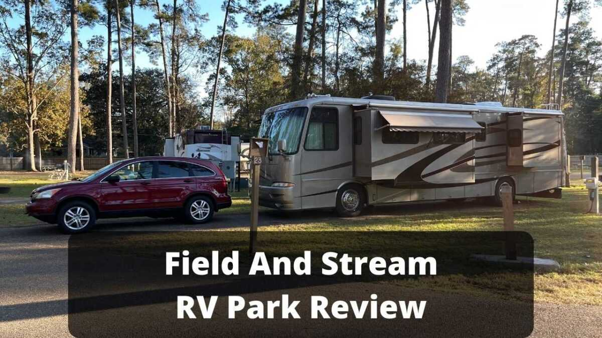 Field And Stream RV Park – Should You Stay There?
